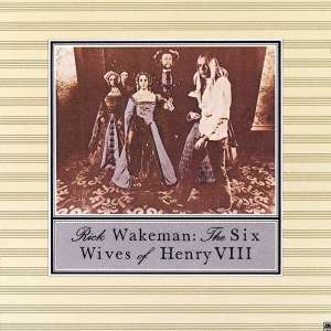 WAKEMAN, RICK - Six Wives Of Henry Viii