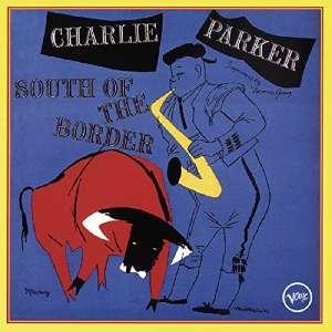 PARKER, CHARLIE - South Of The Border Single
