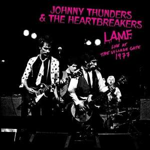 L.a.m.f. Live At The Village 1977 - THUNDERS, JOHNNY -& HEARTBREAKERS-