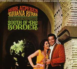 ALPERT, HERB & TIJUANA BRASS - South Of The Border