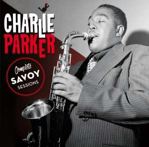 PARKER, CHARLIE - Complete Savoy Sessions