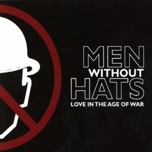 MEN WITHOUT HATS - Love In The Age Of War Album
