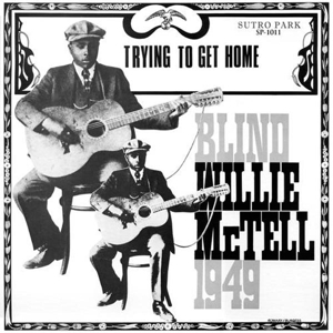 BLIND WILLIE MCTELL - TRYING TO GET HOME - LP