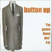 BUTTON UP - I'M GONNA LEAVE YOU - CD single