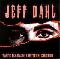 DAHL, JEFF - WASTED REMAINS OF... - CD
