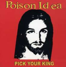 POISON IDEA - PICK YOUR KING - CD