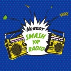 NOBODY - Smash Yr Radio / Velvet Cove - 7inch (SP)